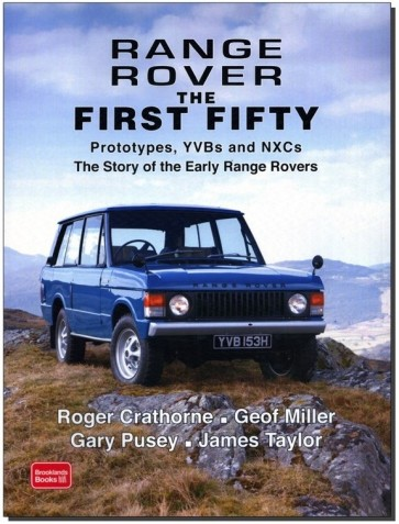 Range Rover the First Fifty : Prototypes, YVBs and NXCs the Story of the Early Range Rover